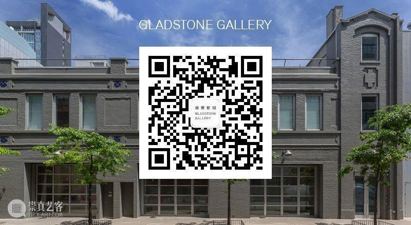 西岸博览会线上画廊单元 | Gladstone Gallery 西岸 博览会 线上 画廊 单元 Gallery 艺术 西岸艺术中心 机构 纽约 崇真艺客